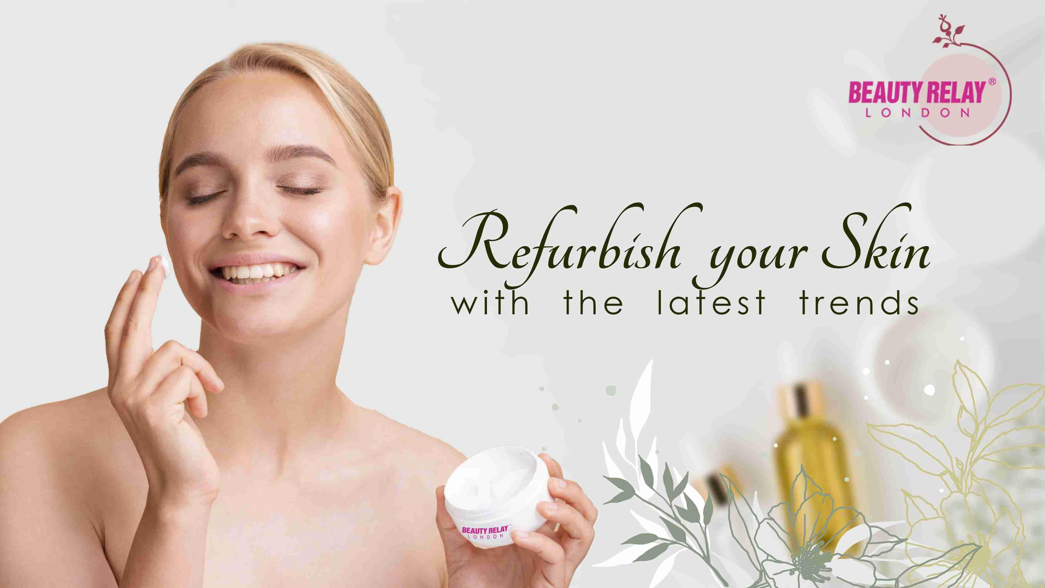 REFURBISH YOUR SKIN WITH THE LATEST TRENDS WITH BEAUTY RELAY